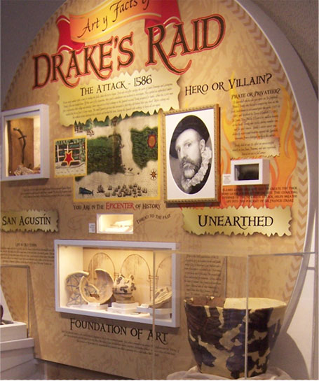 ART y FACTS OF DRAKE'S RAID. The rare 16th Century artifacts on permanent display were unearthed just three feet under the floor! This discovery is the archaeological signature of Drake's 1586 attack.